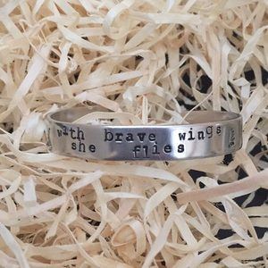 """Jewelry - Hand Stamped Cuff - """"With Brave Wings She Flies"""""""